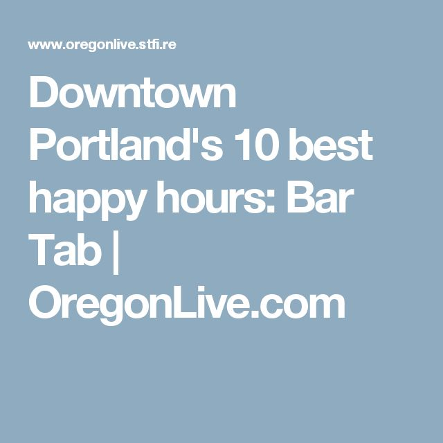 Downtown Portland's 10 best happy hours: Bar Tab |       OregonLive.com