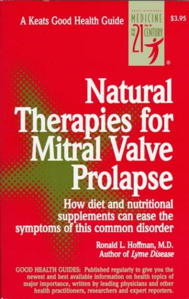 Therapies for Mitral Valve Prolapse: How Diet and Nutritional Supplements Can Ease the Symptoms of This C...