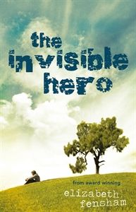 Fiction for years 7-9: The Invisible Hero by Elizabeth Fenshaw