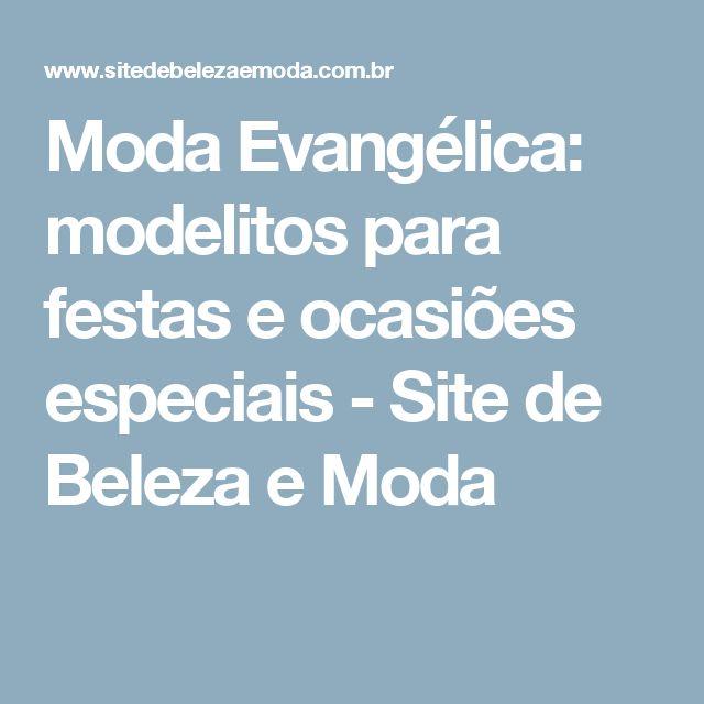 Moda Evangélica: modelitos para festas e ocasiões especiais - Site de Beleza e Moda