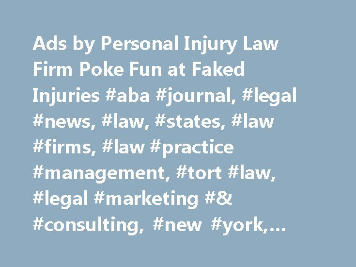 Ads by Personal Injury Law Firm Poke Fun at Faked Injuries #aba #journal, #legal #news, #law, #states, #law #firms, #law #practice #management, #tort #law, #legal #marketing #& #consulting, #new #york, #business #of #law http://namibia.remmont.com/ads-by-personal-injury-law-firm-poke-fun-at-faked-injuries-aba-journal-legal-news-law-states-law-firms-law-practice-management-tort-law-legal-marketing-consulting-new-york/  # Ads by Personal Injury Law Firm Poke Fun at Faked Injuries A personal…