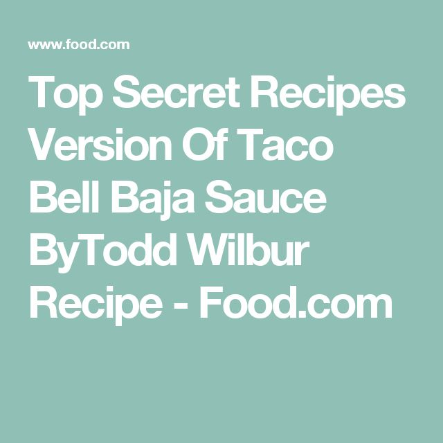 Top Secret Recipes Version Of Taco Bell Baja Sauce ByTodd Wilbur Recipe - Food.com