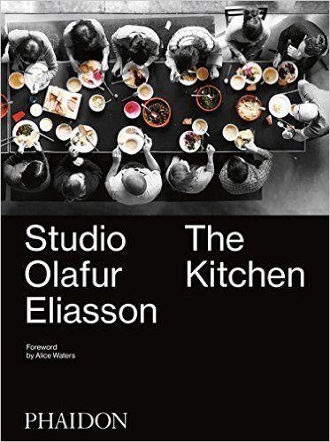 Studio Olafur Eliasson: The Kitchen: Amazon.co.uk: Olafur Eliasson, Studio Olafur Eliasson, Alice Waters: 9780714871110: Books