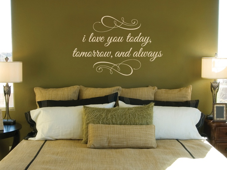 I love you Today, tomorrow, and always...   Master Bedroom  Uppercase Living vinyl wall quotes and art.