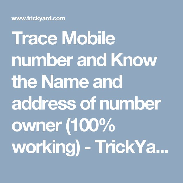 Trace Mobile number and Know the Name and address of number owner (100% working) - TrickYard.com