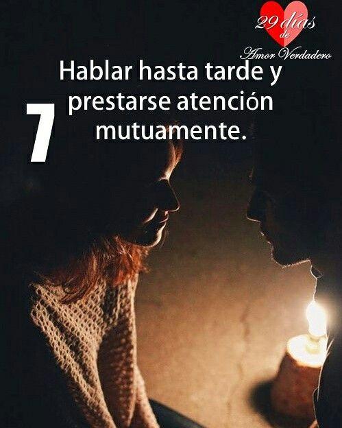 7. Hablar hasta tarde y prestarse atencion mutuamente.