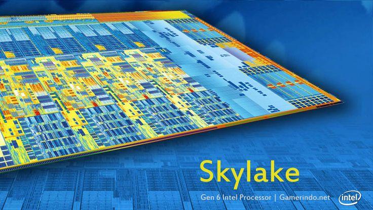 Daftar Processor Intel Skylake Wajib Gamer Ketahui