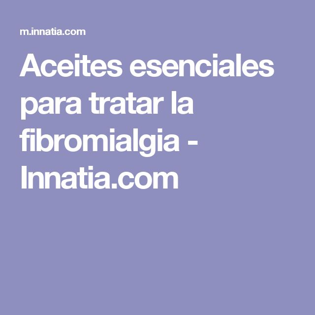 Aceites esenciales para tratar la fibromialgia - Innatia.com