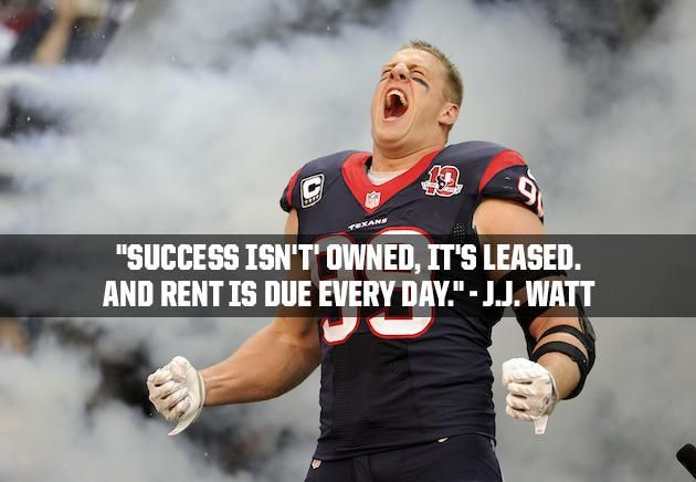 """Success isn't owned, It's leased, and rent is due every day."" ~ JJ Watt #quote #leadership #inspiration"