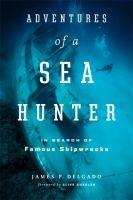 Adventures of a sea hunter : in search of famous shipwrecks / James Delgado