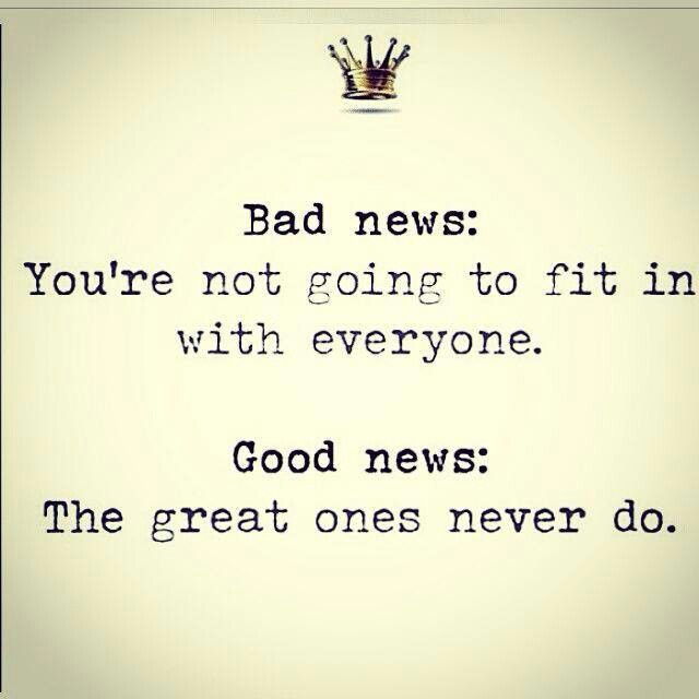 Great ones never fit in!