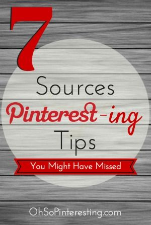 7 Sources of Pinterest-ing Tips You Might Have Missed #OhSoPinteresting