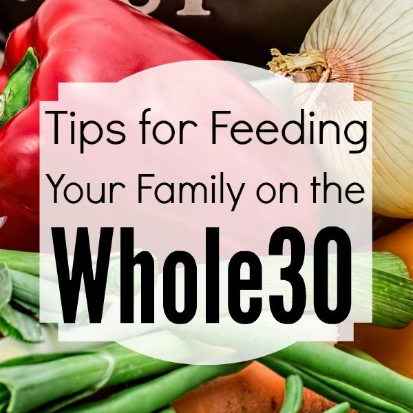 Tips For Feeding Your Family on the Whole30