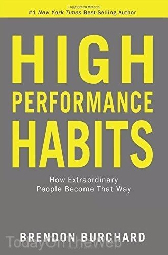 High Performance Habits: How Extraordinary People Become by Brendon Burchard