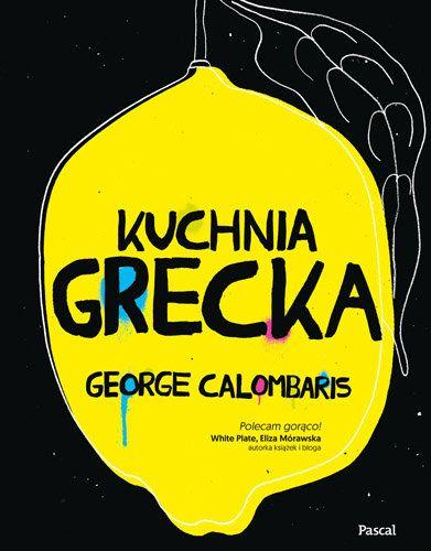 Kuchnia grecka -   Calombaris George , tylko w empik.com: 73,99 zł. Przeczytaj recenzję Kuchnia grecka. Zamów dostawę do dowolnego salonu i zapłać przy odbiorze!