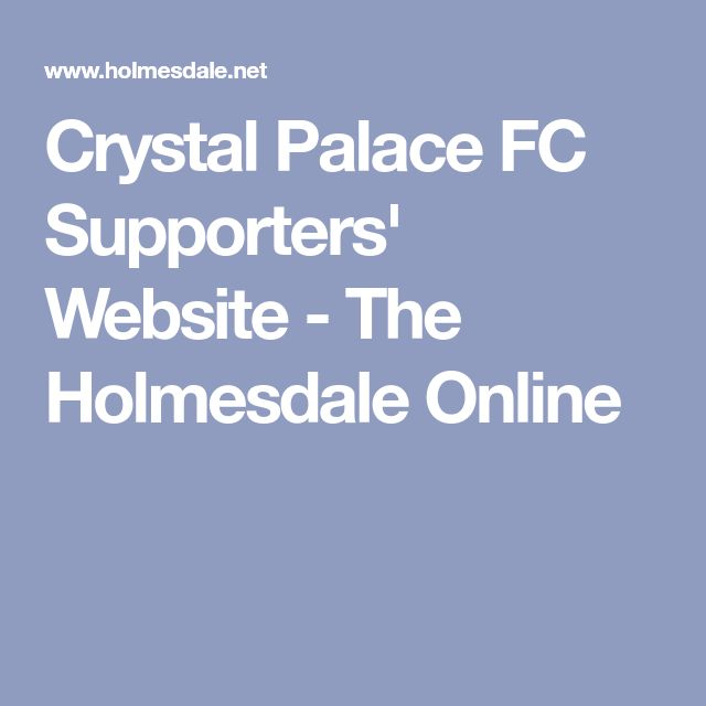 Crystal Palace FC Supporters' Website - The Holmesdale Online
