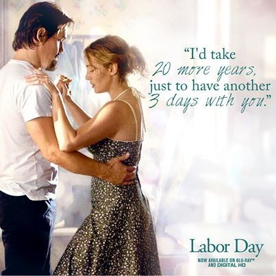 Labor Day A beautiful story. I cried so much for the real love Frank showed Adelle and Henry. End credit music was beautiful, too.