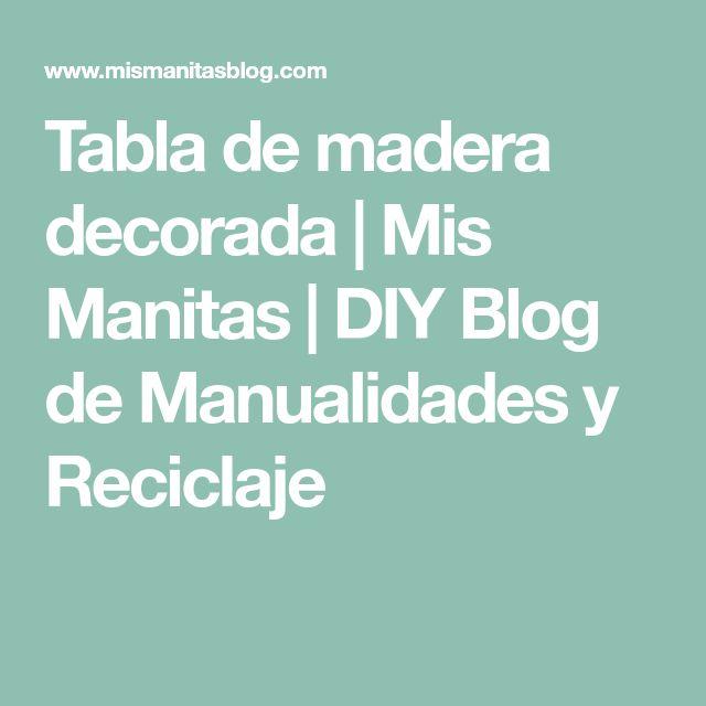 Tabla de madera decorada | Mis Manitas | DIY Blog de Manualidades y Reciclaje