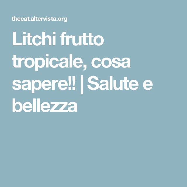Litchi frutto tropicale, cosa sapere!! | Salute e bellezza