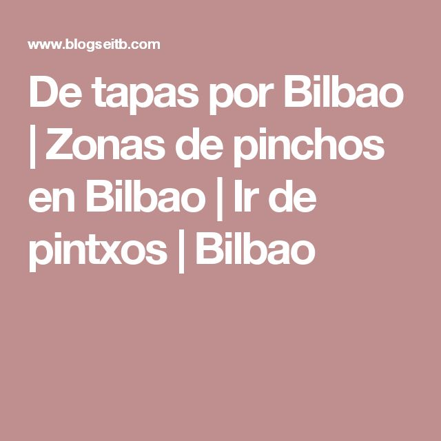 De tapas por Bilbao | Zonas de pinchos en Bilbao | Ir de pintxos | Bilbao