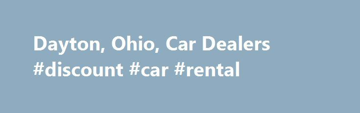 Dayton, Ohio, Car Dealers #discount #car #rental http://remmont.com/dayton-ohio-car-dealers-discount-car-rental/  #car sellers # Dayton Car Dealers – New Used Cars Centerville, Cincinnati Columbus Bob Ross Auto is a Buick, GMC, Mercedes-Benz, Fiat, and Alfa Romeo Dealership located in Centerville, OH. We also serve customers in the Dayton, Cincinnati, and Columbus area with new Buick, GMC, Mercedes-Benz, Fiat, and Alfa Romeo automobiles. We have a large inventory of new and used cars…