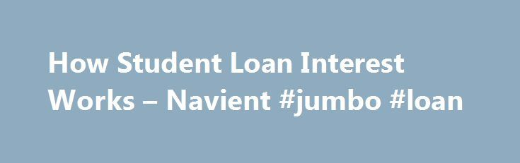 How Student Loan Interest Works – Navient #jumbo #loan http://loans.remmont.com/how-student-loan-interest-works-navient-jumbo-loan/  #student loan interest rate # How Student Loan Interest Works If you receive a federal or private student loan, you will be required to repay that loan with interest. Interest is calculated as a percentage of the amount that you borrowed. It's important to understand who sets your interest rate, how your interest is calculated, […]The post How Student Loan…