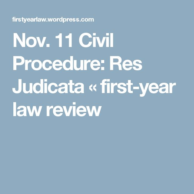 Nov. 11 Civil Procedure: Res Judicata « first-year law review