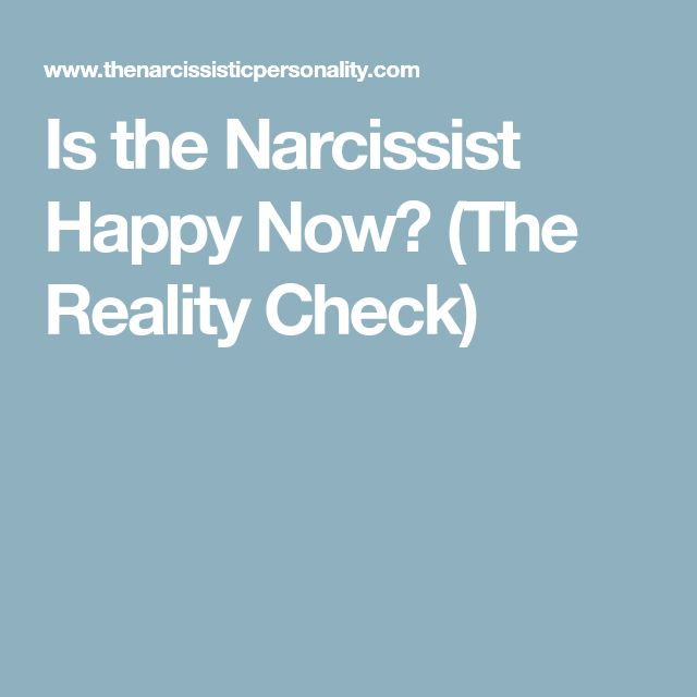Is the Narcissist Happy Now? (The Reality Check)