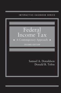 314291377 - Federal Income Tax: A Contemporary Approach (Interactive Casebook Series) - Federal Income Tax: A Contemporary Approach (Interactive Casebook Series) by Samuel Donaldson 314291377Federal Income Taxation: A Contemporary Approach uses several modern platforms to introduce students to the federal income taxation of individuals. After a general overview, the book takes two... - http://lowpricebooks.co/314291377-federal-income-tax-a-contemporary-approach-interactive-ca