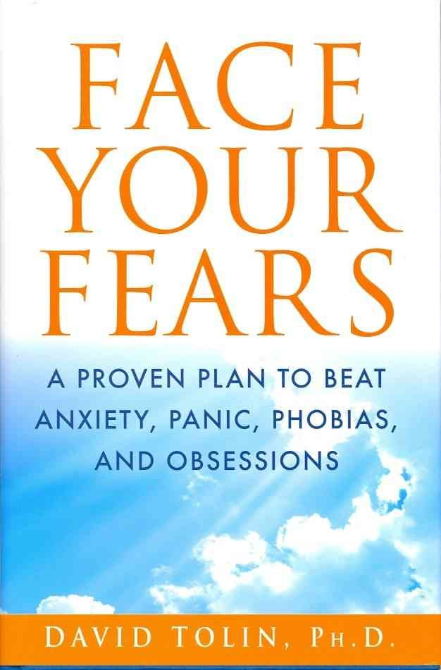 Face Your Fears: A Proven Plan to Beat Anxiety, Panic, Phobias, and Obsessions…