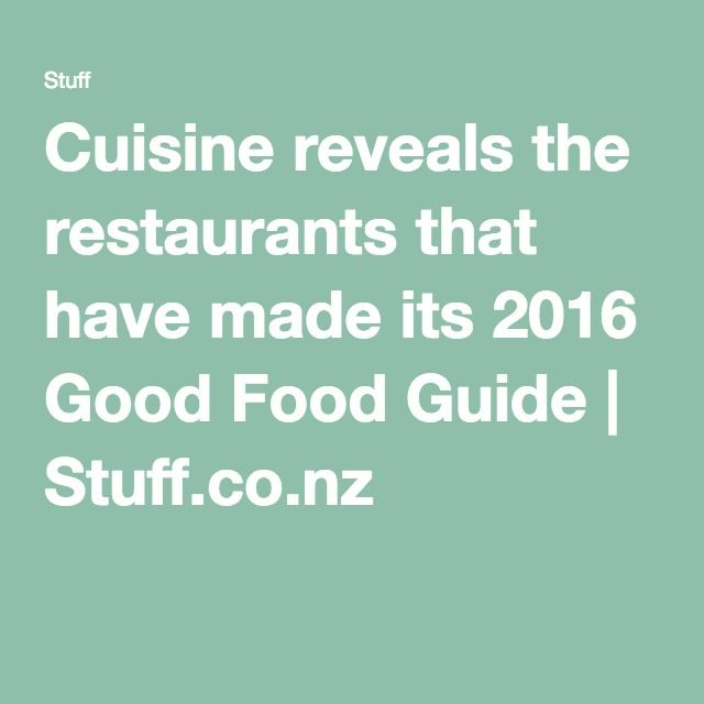 Cuisine reveals the restaurants that have made its 2016 Good Food Guide | Stuff.co.nz