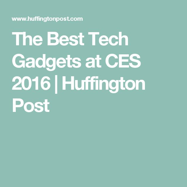 The Best Tech Gadgets at CES 2016   Huffington Post