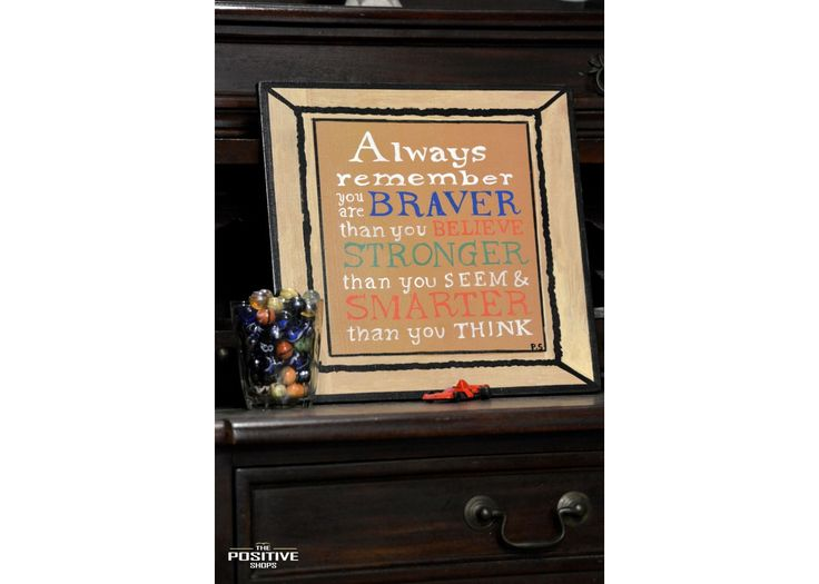 Always remember: You're braver than you believe, and stronger than you seem, and smarter than you think