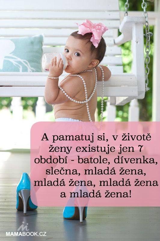 A pamatuj si, v životě ženy existuje jen 7 období - batole, dívenka, slečna, mladá žena, mladá žena, mladá žena a mladá žena!