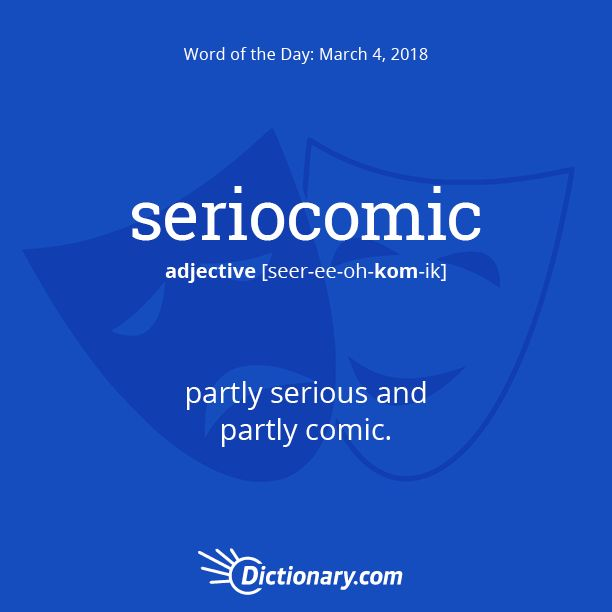 Dictionary.com's Word of the Day - seriocomic - partly serious and partly comic: a seriocomic play.