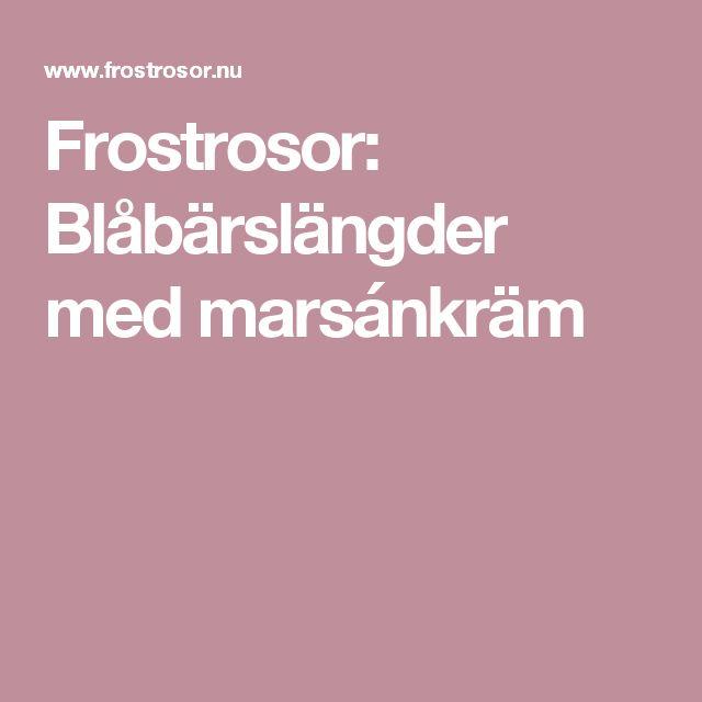 Frostrosor: Blåbärslängder med marsánkräm