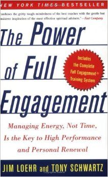 The Power of Full Engagement: Managing Energy, Not Time, Is the Key to High Performance and Personal Renewal: Jim Loehr, Tony Schwartz: 9780...