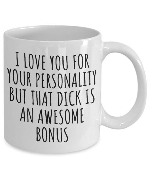 Dick Mug Funny Gift for Boyfriend Birthday Sexy Anniversary I Love Your Personality But That Dick Co