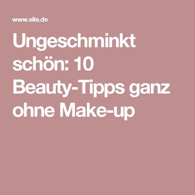 Ungeschminkt schön: 10 Beauty-Tipps ganz ohne Make-up