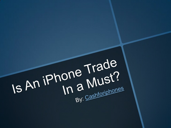 is-an-iphone-trade-in-a-must by cash4iphones via Slideshare