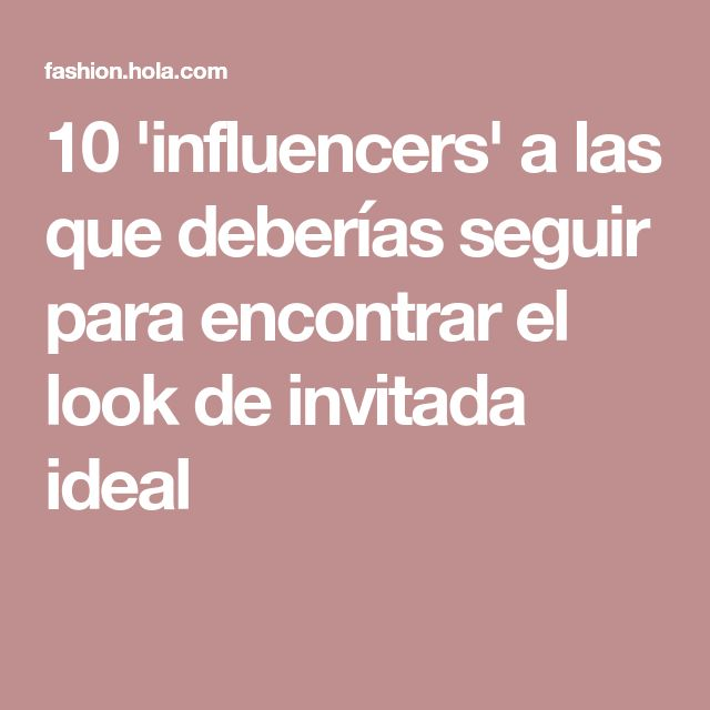10 'influencers' a las que deberías seguir para encontrar el look de invitada ideal