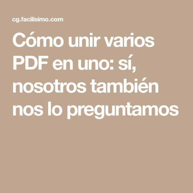 Cómo unir varios PDF en uno: sí, nosotros también nos lo preguntamos