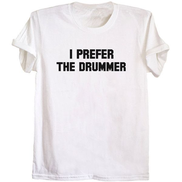 I prefer the drummer shirt unisex t-shirt band tee concert tshirt... ($16) ❤ liked on Polyvore featuring tops, t-shirts, white t shirt, white shirt, short sleeve t shirt, short-sleeve shirt and short sleeve shirts