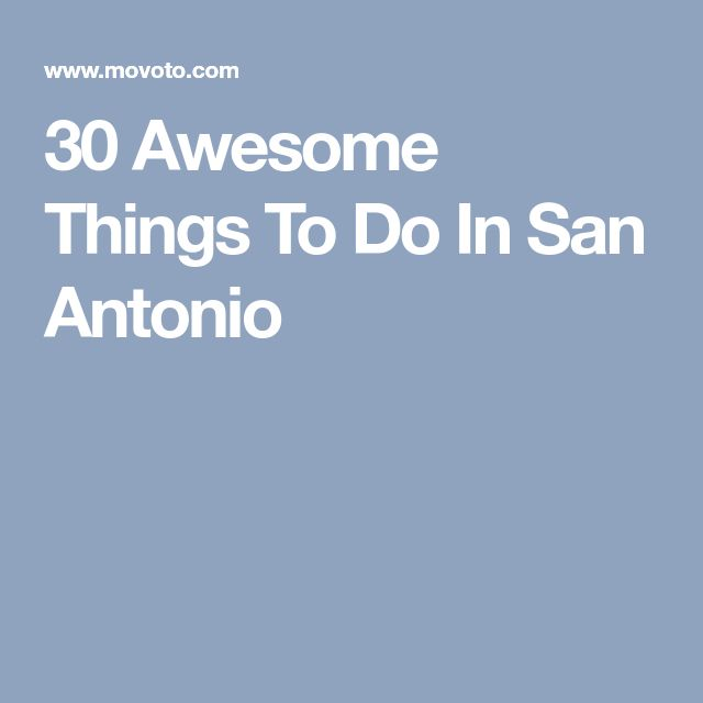 30 Awesome Things To Do In San Antonio