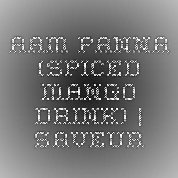Aam Panna (Spiced Mango Drink) | SAVEUR