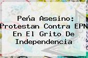 http://tecnoautos.com/wp-content/uploads/imagenes/tendencias/thumbs/pena-asesino-protestan-contra-epn-en-el-grito-de-independencia.jpg Grito De Independencia 2015 En Vivo. Peña Asesino: Protestan contra EPN en el Grito de Independencia, Enlaces, Imágenes, Videos y Tweets - http://tecnoautos.com/actualidad/grito-de-independencia-2015-en-vivo-pena-asesino-protestan-contra-epn-en-el-grito-de-independencia/