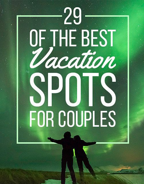 29 Of The Best Vacation Destinations For Couples