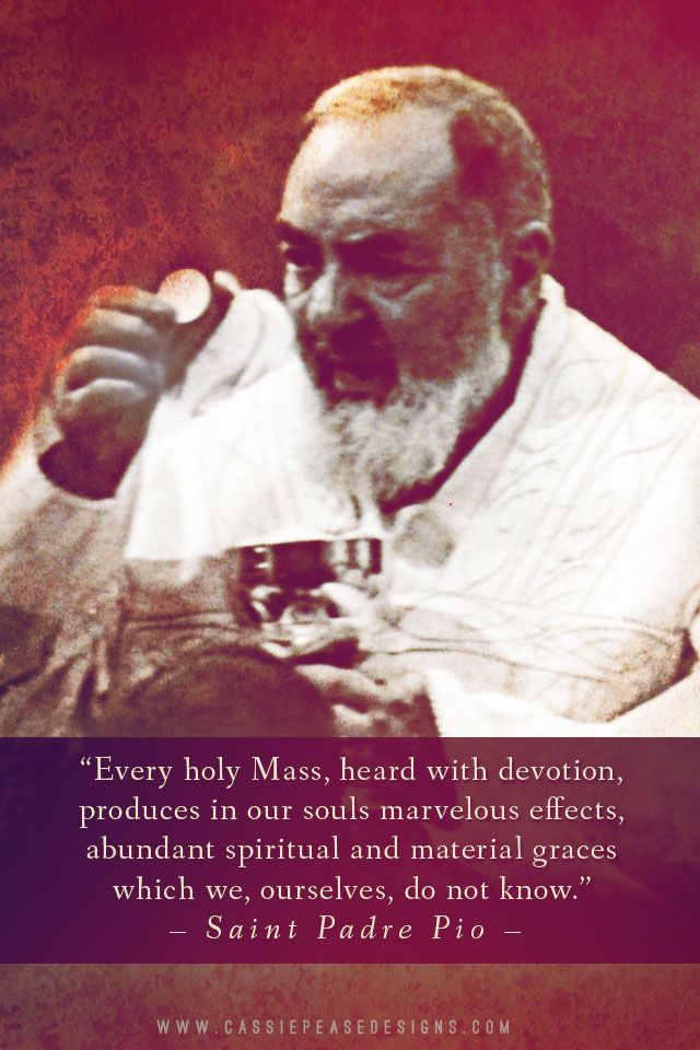St. Padre Pio  Quote on unaware graces for our souls  when we devoutly participate in the Holy Mass