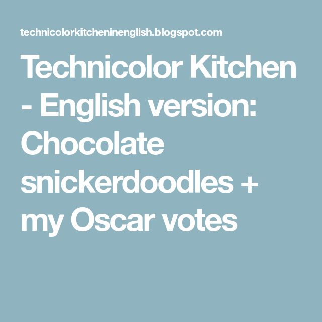 Technicolor Kitchen - English version: Chocolate snickerdoodles + my Oscar votes