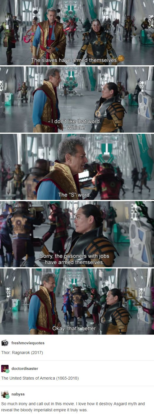 So much irony and call out in this movie. I love how it destroy Asgard myth and reveal the bloody imperialist empire it truly was. http://leftboob-enthusiast.tumblr.com/post/170240950658/nabyss-doctordisaster-freshmoviequotes